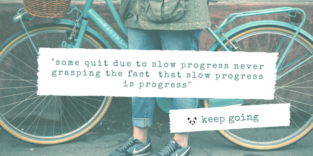 -some quit due to slow progress never grasping the fact that slow progress is progress-